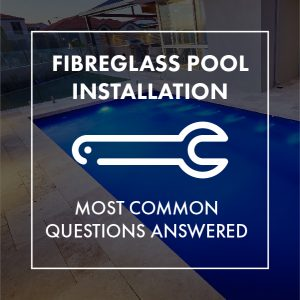 fibreglass-pool-installation-questions-answered