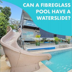 can-a-fibreglass-pool-have-a-waterslide-feature-01