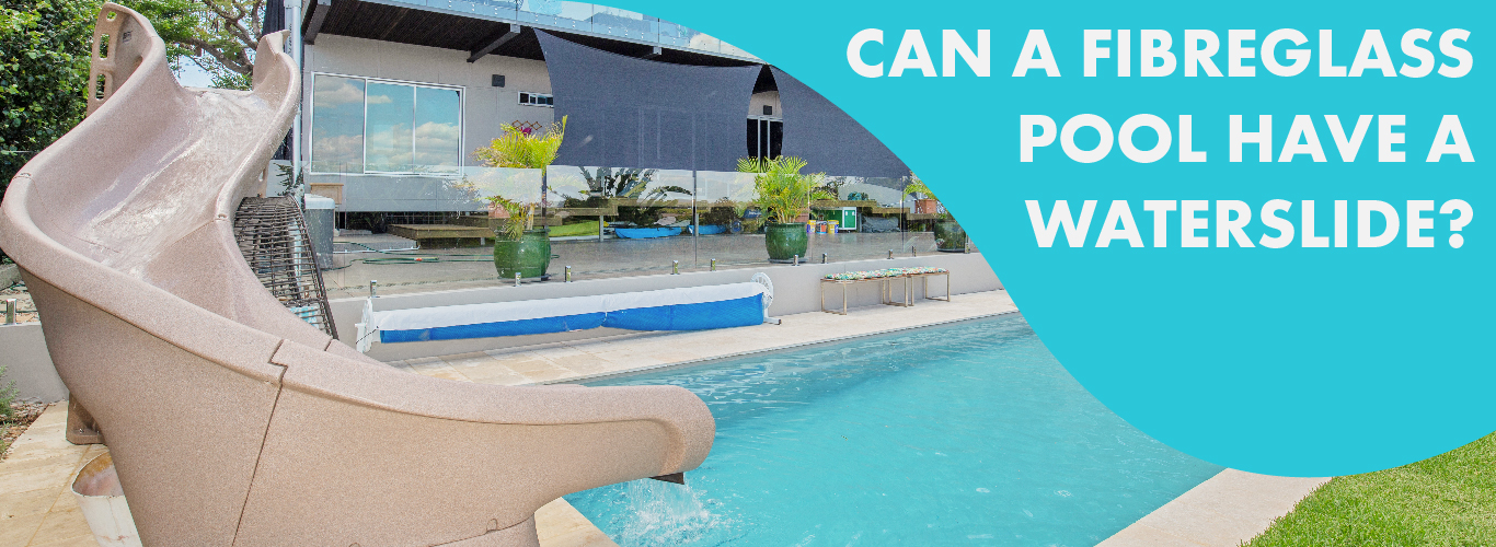 can-a-fibreglass-pool-have-a-waterslide-landscape-01