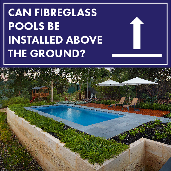 can-fibreglass-pools-be-installed-above-ground-01